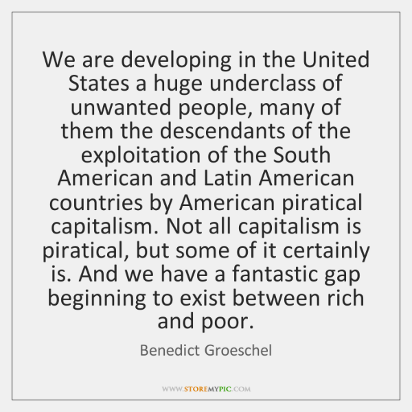 We are developing in the United States a huge underclass of unwanted ...