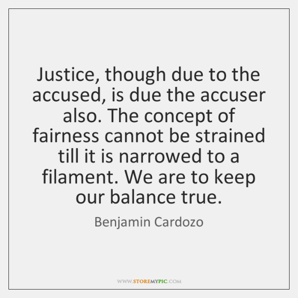 Justice, though due to the accused, is due the accuser also. The ...