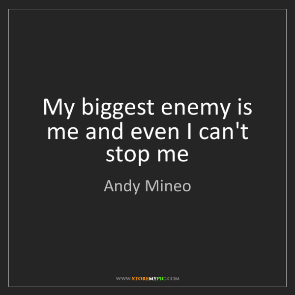 Andy Mineo: My biggest enemy is me and even I can't stop me