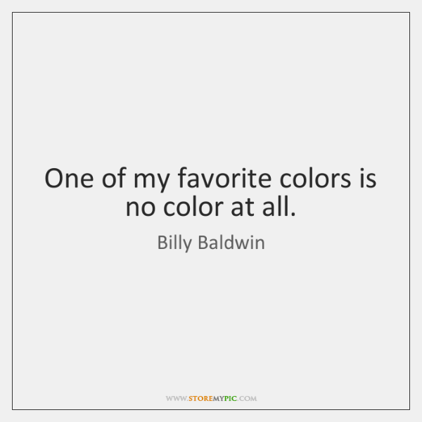 One of my favorite colors is no color at all.