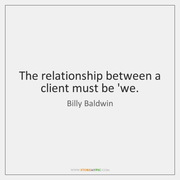 The relationship between a client must be 'we.