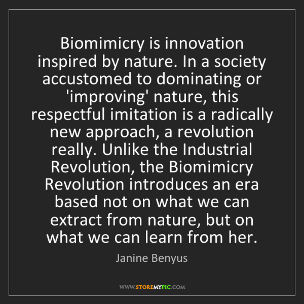 Janine Benyus: Biomimicry is innovation inspired by nature. In a society...