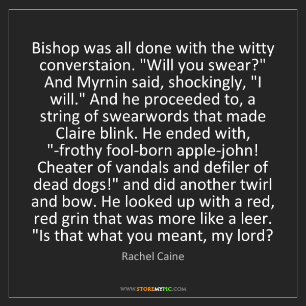 """Rachel Caine: Bishop was all done with the witty converstaion. """"Will..."""