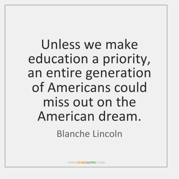 Unless we make education a priority, an entire generation of Americans could ...
