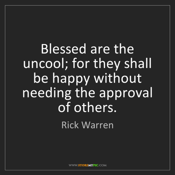 Rick Warren: Blessed are the uncool; for they shall be happy without...