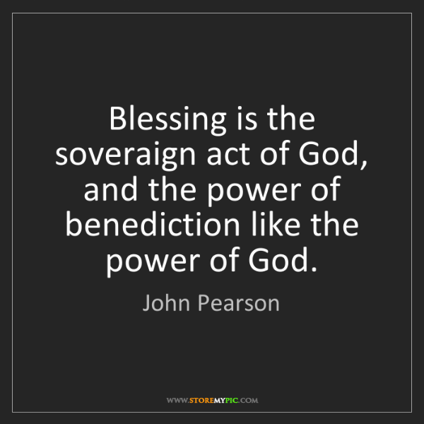 John Pearson: Blessing is the soveraign act of God, and the power of...