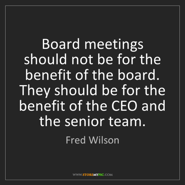 Fred Wilson: Board meetings should not be for the benefit of the board....
