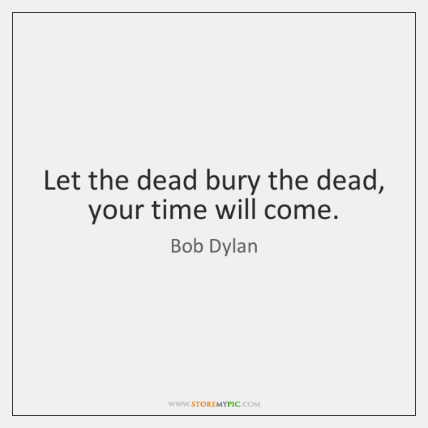 Let The Dead Bury The Dead Your Time Will Come Storemypic