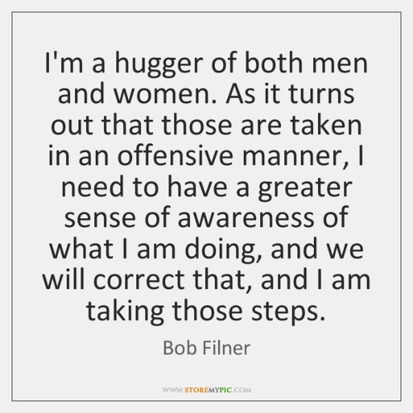 I'm a hugger of both men and women. As it turns out ...