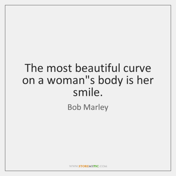 The Most Beautiful Curve On A Womans Body Is Her Smile Storemypic
