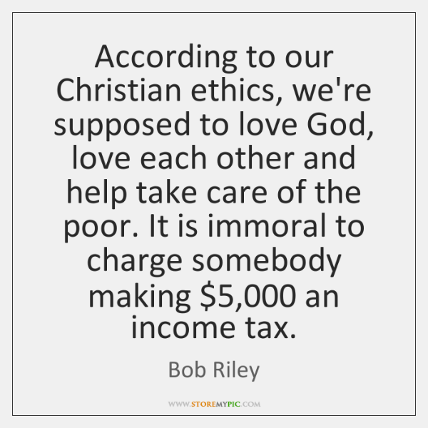 According to our Christian ethics, we're supposed to love God, love each ...