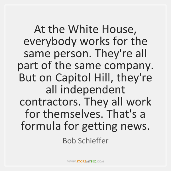 At the White House, everybody works for the same person. They're all ...