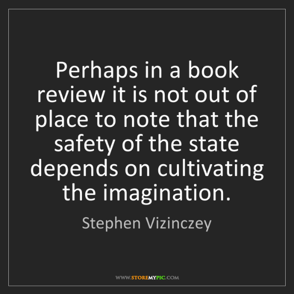 Stephen Vizinczey: Perhaps in a book review it is not out of place to note...