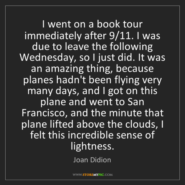 Joan Didion: I went on a book tour immediately after 9/11. I was due...