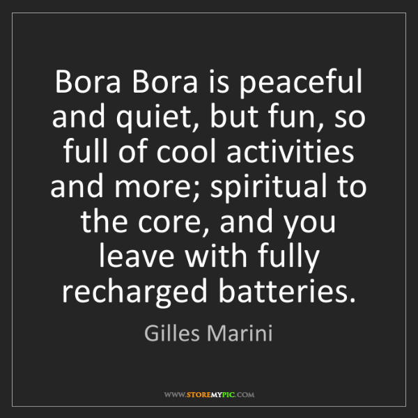 Gilles Marini: Bora Bora is peaceful and quiet, but fun, so full of...