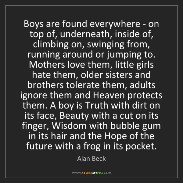 Alan Beck: Boys are found everywhere - on top of, underneath, inside...
