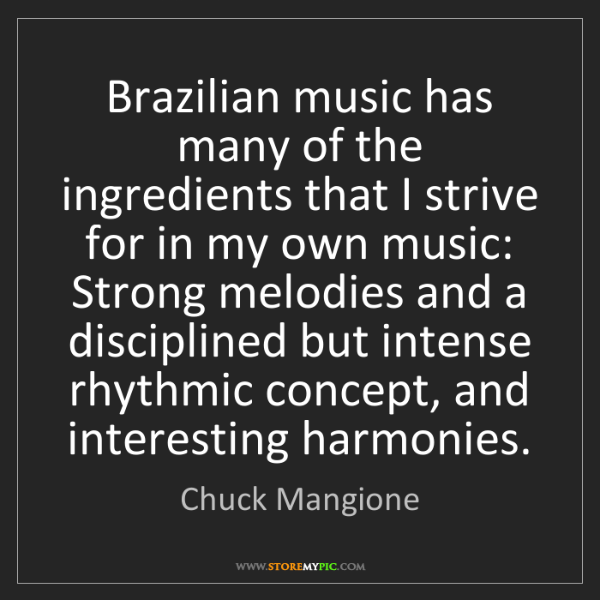 Chuck Mangione: Brazilian music has many of the ingredients that I strive...