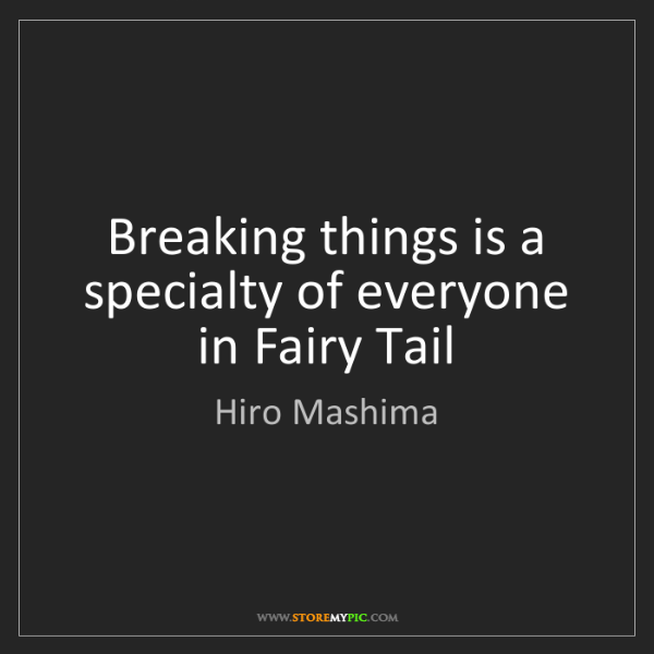 Hiro Mashima: Breaking things is a specialty of everyone in Fairy Tail