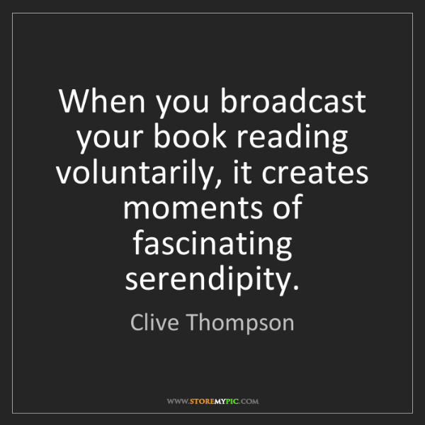 Clive Thompson: When you broadcast your book reading voluntarily, it...