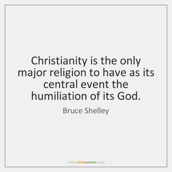 Christianity is the only major religion to have as its central event ...