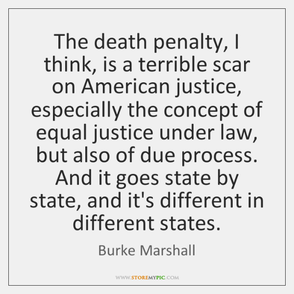 The death penalty, I think, is a terrible scar on American justice, ...
