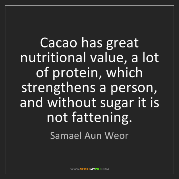 Samael Aun Weor: Cacao has great nutritional value, a lot of protein,...