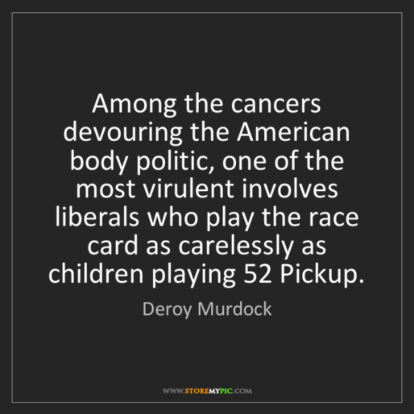 Deroy Murdock: Among the cancers devouring the American body politic,...