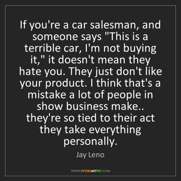"""Jay Leno: If you're a car salesman, and someone says """"This is a..."""