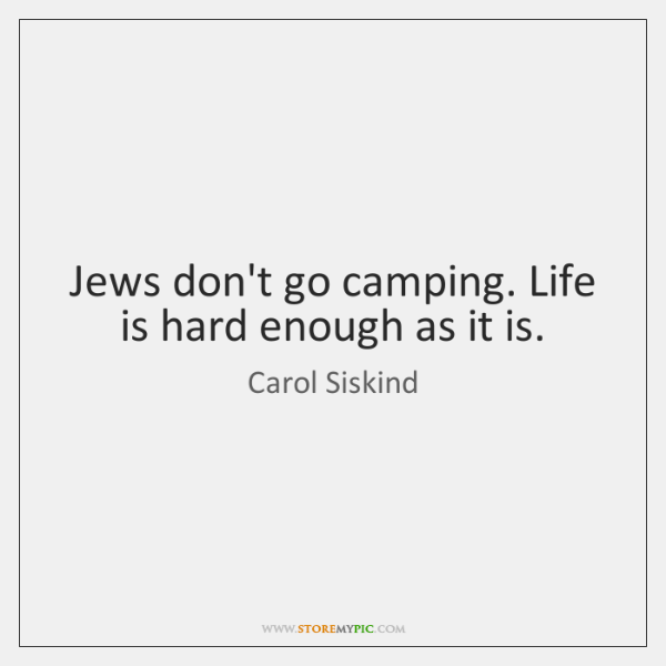Jews don't go camping. Life is hard enough as it is.