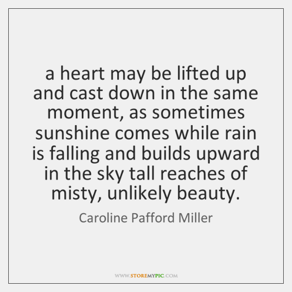 a heart may be lifted up and cast down in the same ...