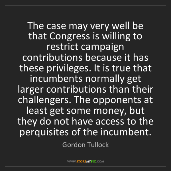 Gordon Tullock: The case may very well be that Congress is willing to...