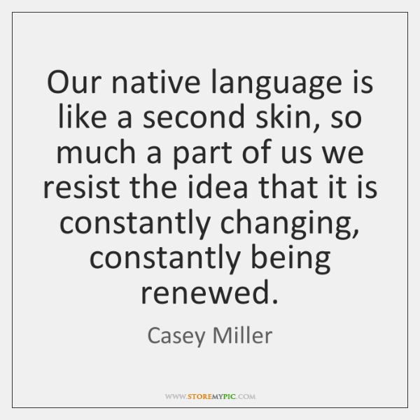 Our native language is like a second skin, so much a part ...