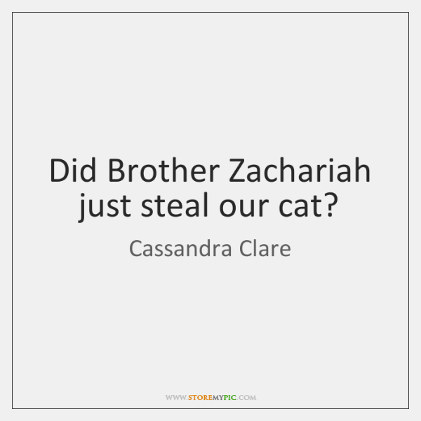 Did Brother Zachariah just steal our cat?