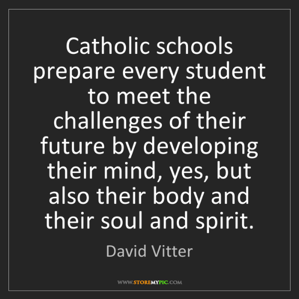 David Vitter: Catholic schools prepare every student to meet the challenges...