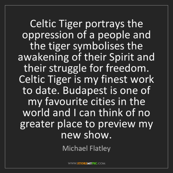 Michael Flatley: Celtic Tiger portrays the oppression of a people and...