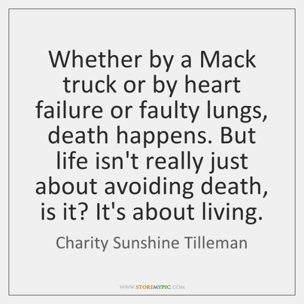 Whether by a Mack truck or by heart failure or faulty lungs, ...