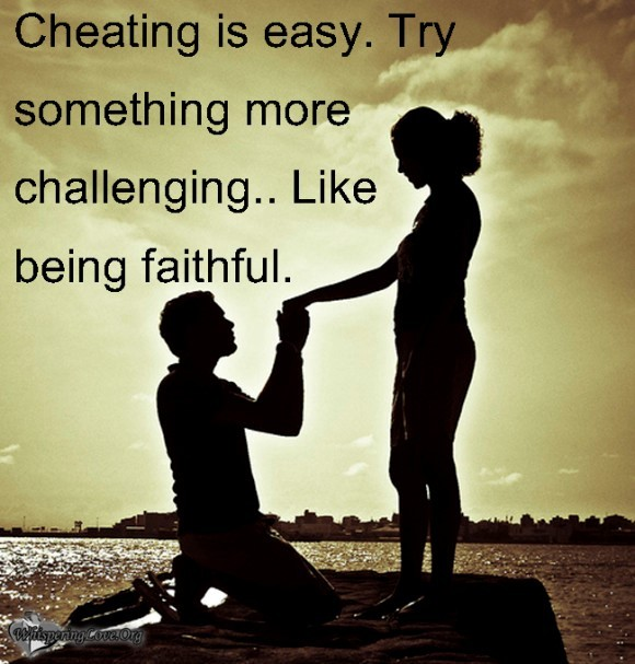 Cheating is easy try something more cheallenging like being faithful
