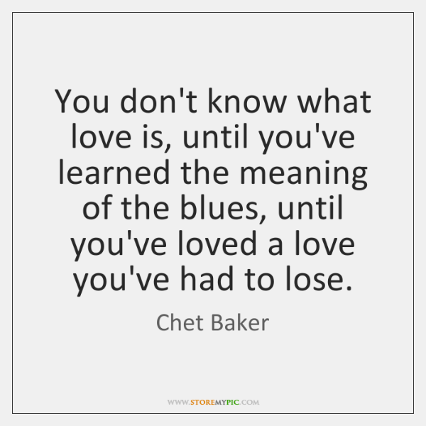 You don't know what love is, until you've learned the meaning of ...