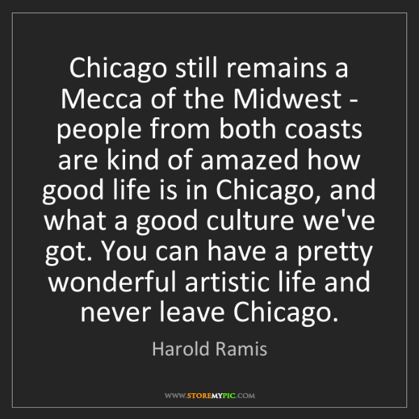 Harold Ramis: Chicago still remains a Mecca of the Midwest - people...