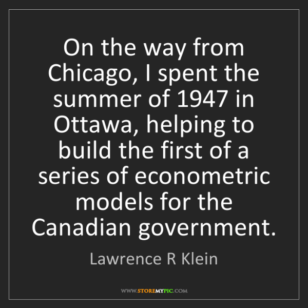 Lawrence R Klein: On the way from Chicago, I spent the summer of 1947 in...