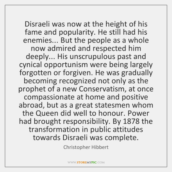 Disraeli was now at the height of his fame and popularity. He ...