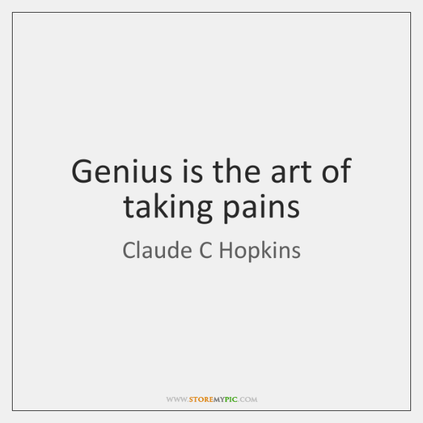 Genius is the art of taking pains