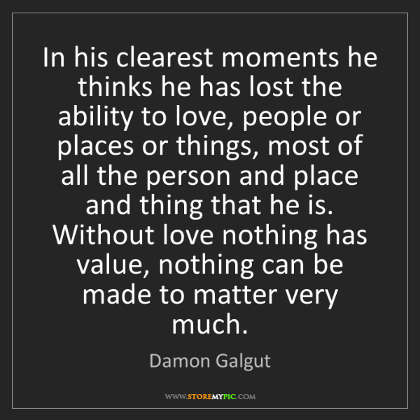 Damon Galgut: In his clearest moments he thinks he has lost the ability...