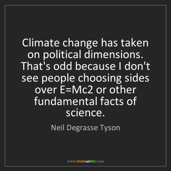 Neil Degrasse Tyson: Climate change has taken on political dimensions. That's...