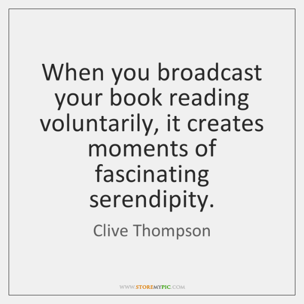 When you broadcast your book reading voluntarily, it creates moments of fascinating ...