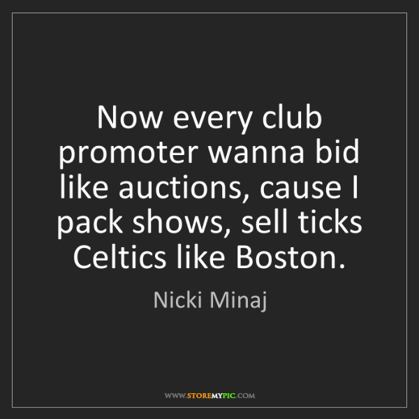 Nicki Minaj: Now every club promoter wanna bid like auctions, cause...