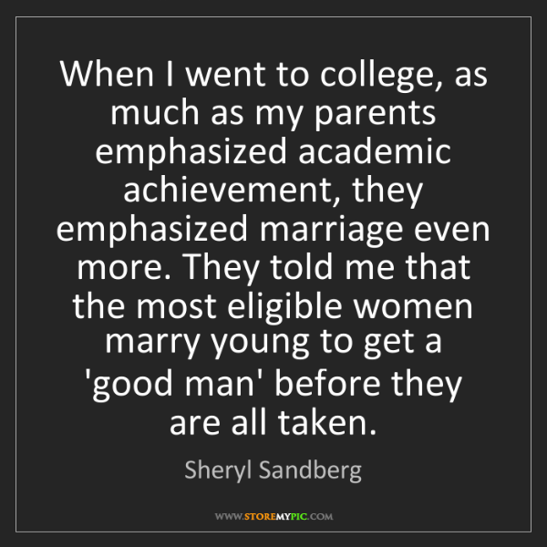 Sheryl Sandberg: When I went to college, as much as my parents emphasized...