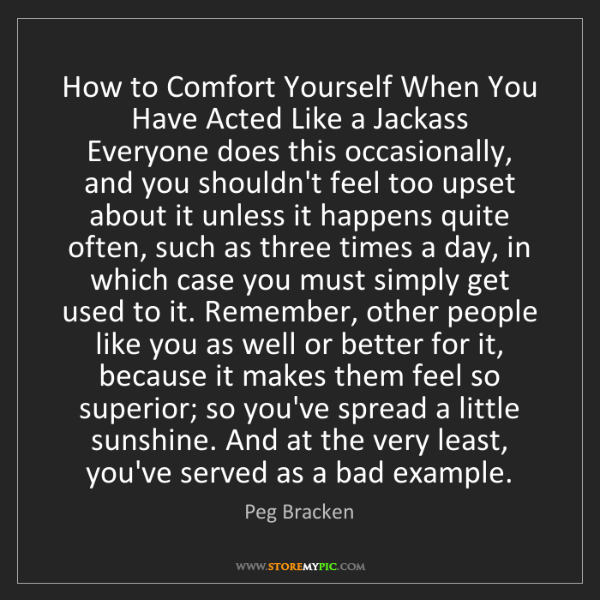 Peg Bracken: How to Comfort Yourself When You Have Acted Like a Jackass...