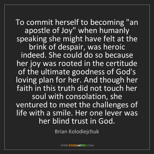 """Brian Kolodiejchuk: To commit herself to becoming """"an apostle of Joy"""" when..."""
