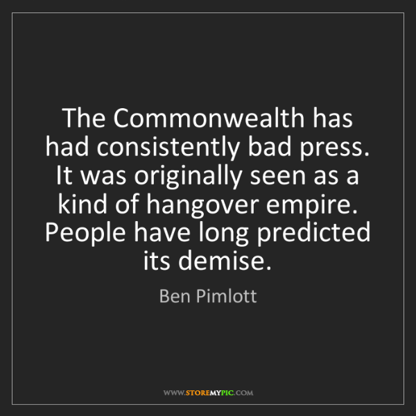 Ben Pimlott: The Commonwealth has had consistently bad press. It was...
